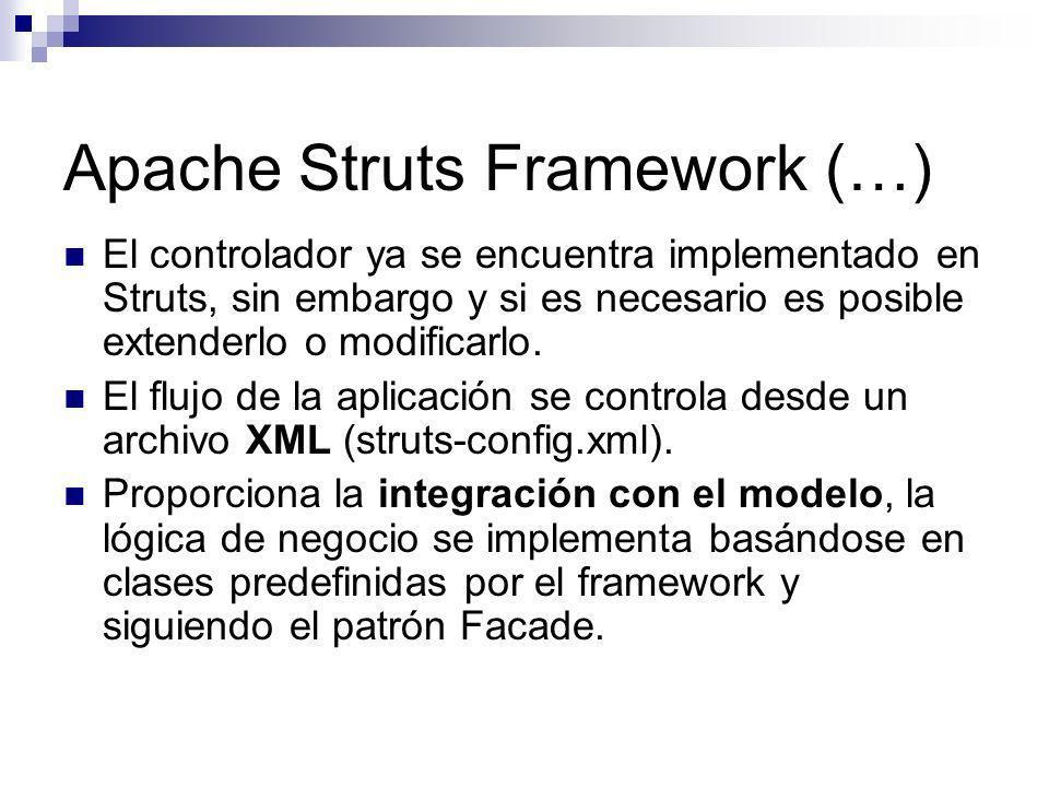 Apache Struts Framework (…) El controlador ya se encuentra implementado en Struts, sin embargo y si es necesario es posible extenderlo o modificarlo.