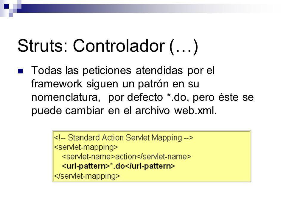 Struts: Controlador (…) Todas las peticiones atendidas por el framework siguen un patrón en su nomenclatura, por defecto *.do, pero éste se puede camb