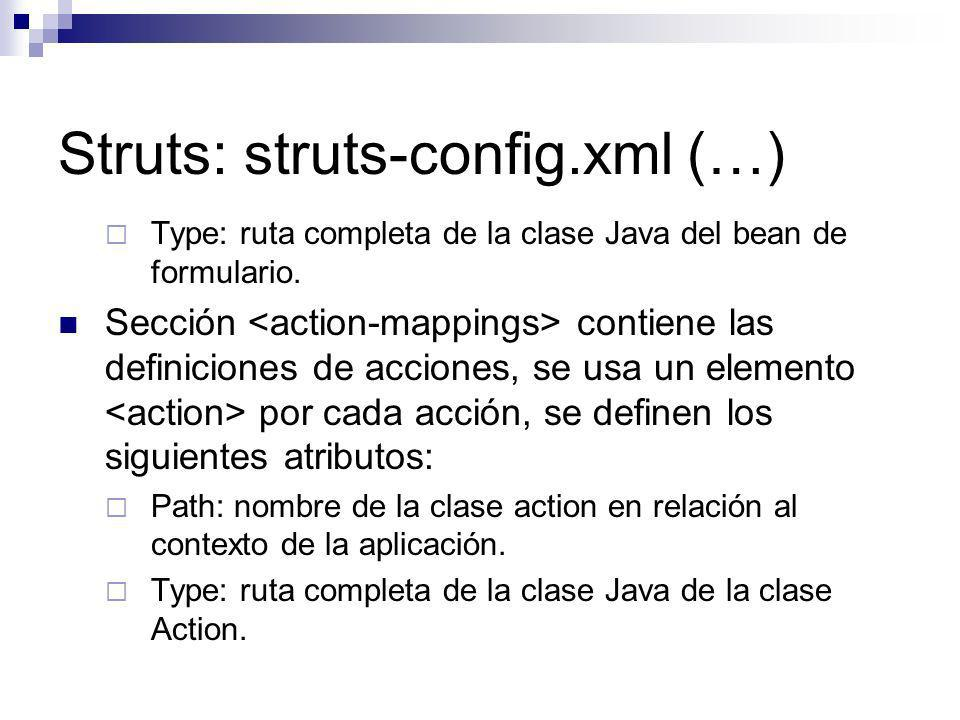 Struts: struts-config.xml (…) Type: ruta completa de la clase Java del bean de formulario. Sección contiene las definiciones de acciones, se usa un el
