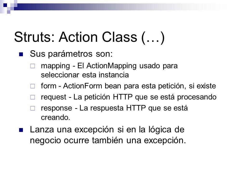 Struts: Action Class (…) Sus parámetros son: mapping - El ActionMapping usado para seleccionar esta instancia form - ActionForm bean para esta petició