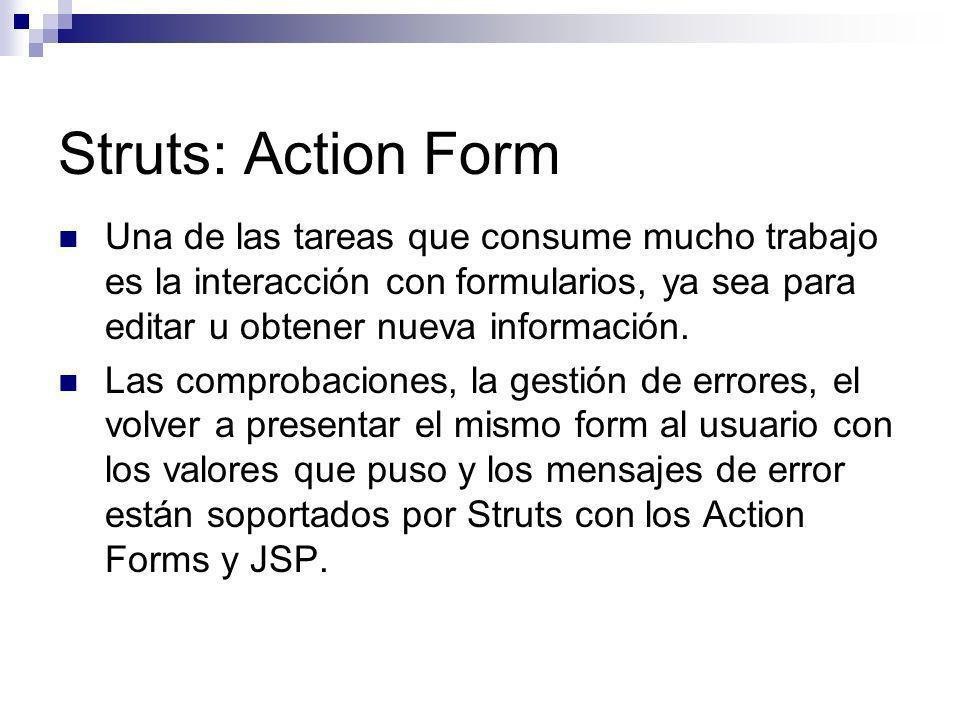 Struts: Action Form Una de las tareas que consume mucho trabajo es la interacción con formularios, ya sea para editar u obtener nueva información. Las