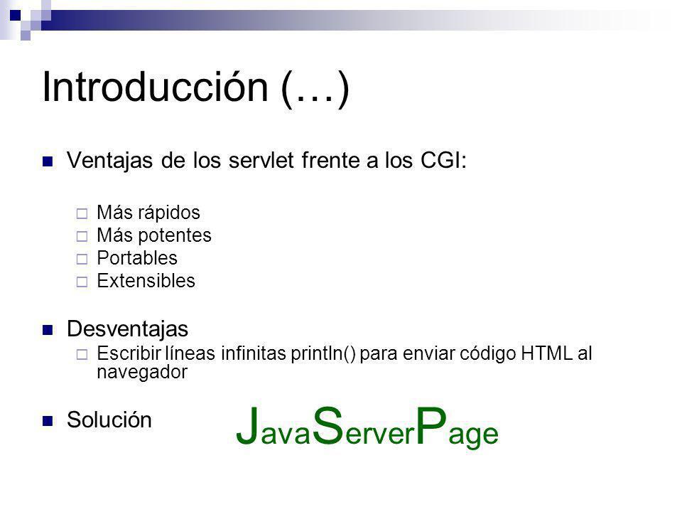 Introducción (…) JSP permite escritura de código Java dentro de ellos consiguiendo todas las ventajas tanto de los servlets como del código HTML Sigue habiendo problemas propios de las aplicaciones web: El control de flujo