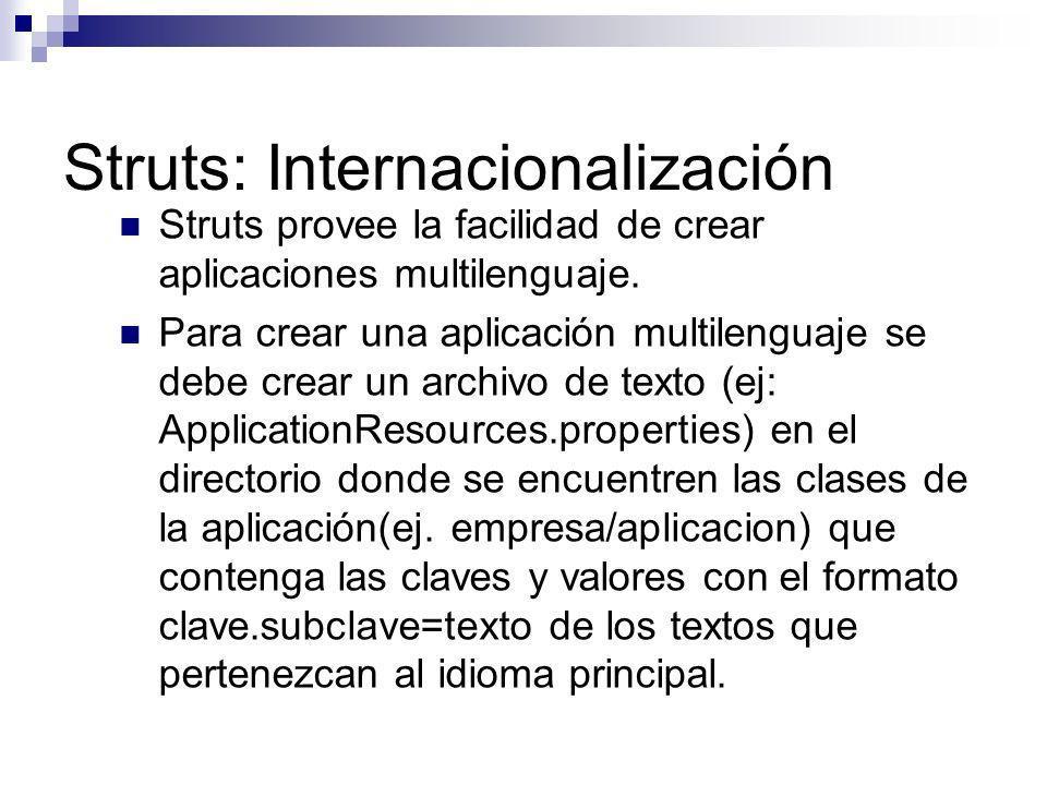 Struts: Internacionalización Struts provee la facilidad de crear aplicaciones multilenguaje. Para crear una aplicación multilenguaje se debe crear un