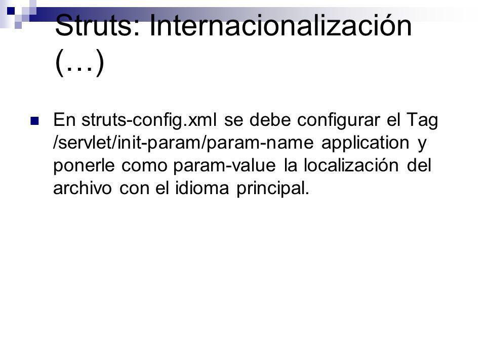Struts: Internacionalización (…) En struts-config.xml se debe configurar el Tag /servlet/init-param/param-name application y ponerle como param-value