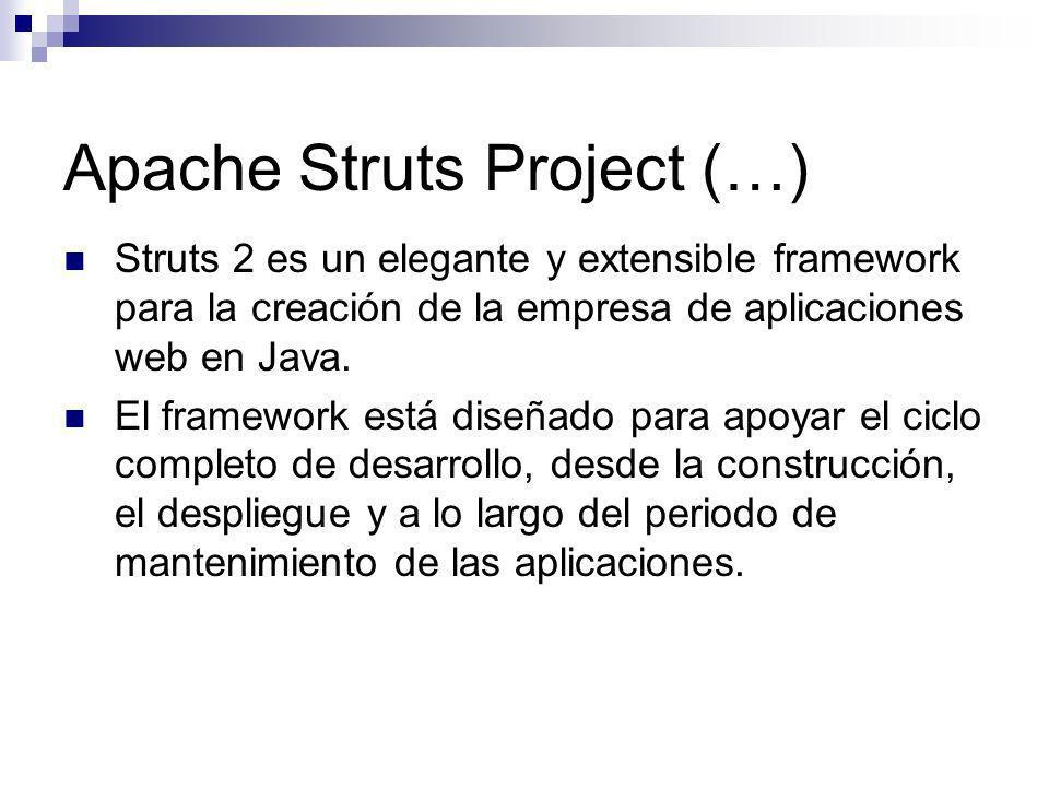 Apache Struts Project (…) Struts 2 es un elegante y extensible framework para la creación de la empresa de aplicaciones web en Java. El framework está