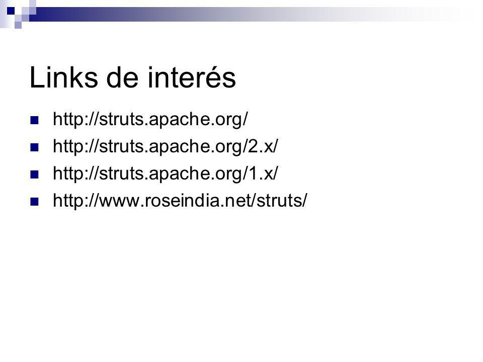 Links de interés http://struts.apache.org/ http://struts.apache.org/2.x/ http://struts.apache.org/1.x/ http://www.roseindia.net/struts/