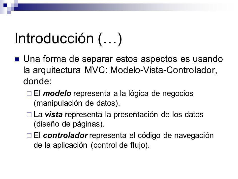 Introducción (…) Una forma de separar estos aspectos es usando la arquitectura MVC: Modelo-Vista-Controlador, donde: El modelo representa a la lógica