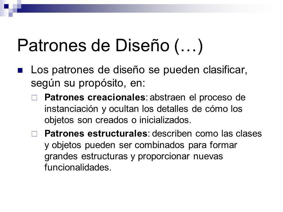 Patrones de Diseño (…) Los patrones de diseño se pueden clasificar, según su propósito, en: Patrones creacionales: abstraen el proceso de instanciació