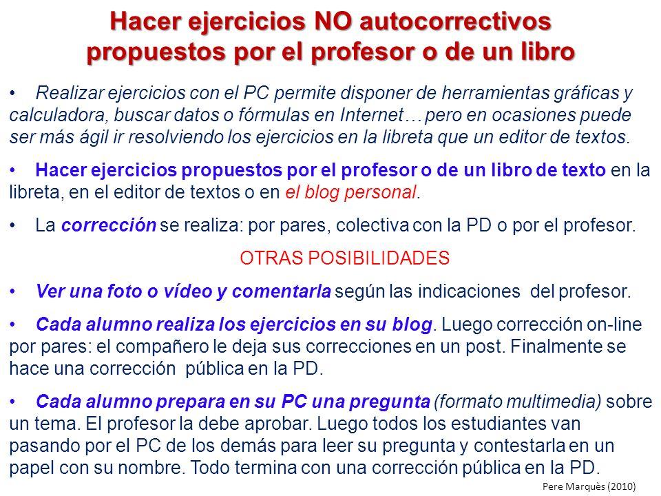 Hacer ejercicios NO autocorrectivos propuestos por el profesor o de un libro Realizar ejercicios con el PC permite disponer de herramientas gráficas y