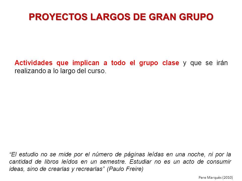 PROYECTOS LARGOS DE GRAN GRUPO Actividades que implican a todo el grupo clase y que se irán realizando a lo largo del curso. El estudio no se mide por