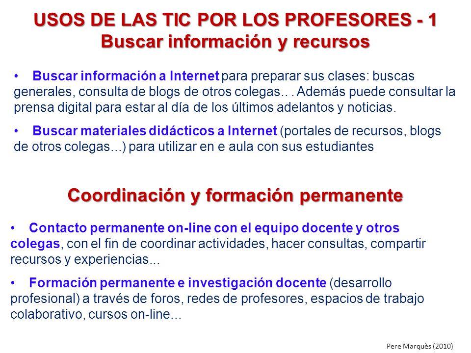 USOS DE LAS TIC POR LOS PROFESORES - 1 Buscar información y recursos Buscar información a Internet para preparar sus clases: buscas generales, consult