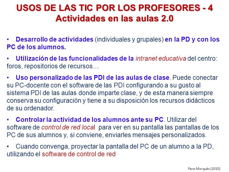 USOS DE LAS TIC POR LOS PROFESORES - 4 Actividades en las aulas 2.0 Desarrollo de actividades (individuales y grupales) en la PD y con los PC de los a