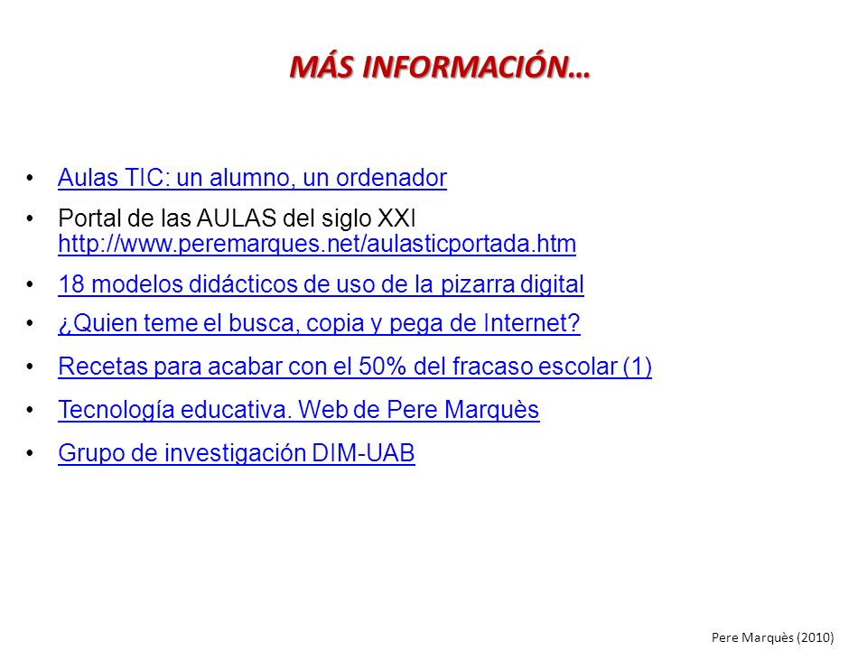 Aulas TIC: un alumno, un ordenador Portal de las AULAS del siglo XXI http://www.peremarques.net/aulasticportada.htm http://www.peremarques.net/aulasti