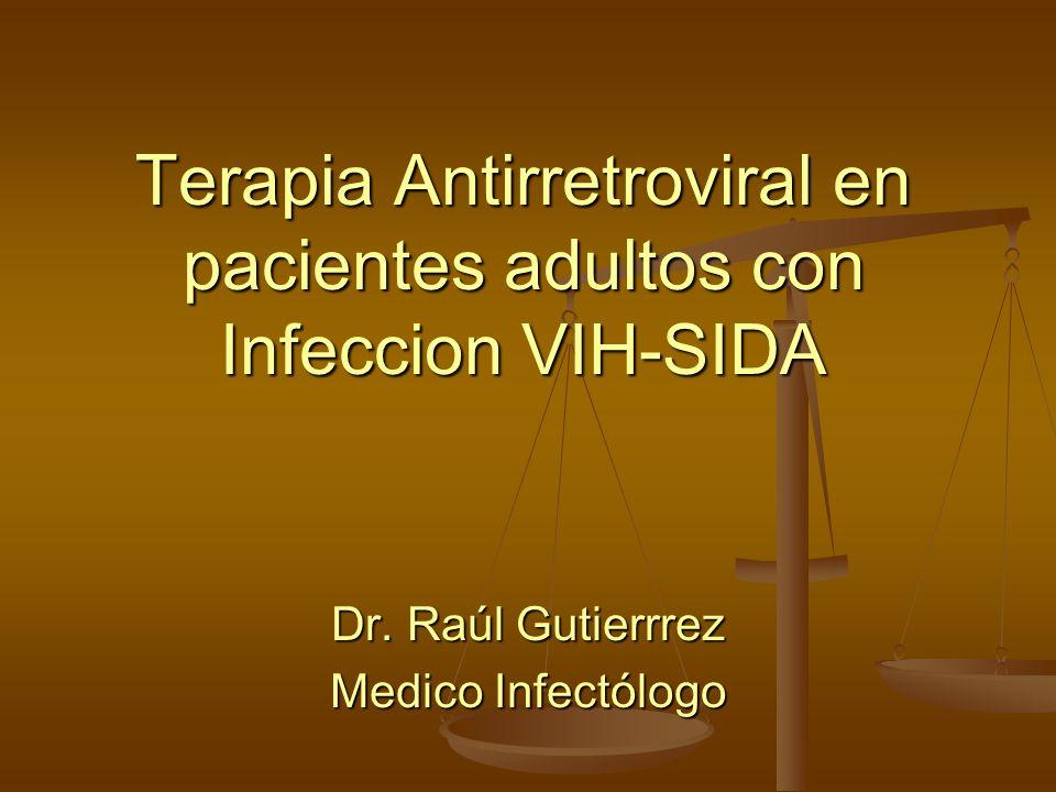 Terapia Antirretroviral en pacientes adultos con Infeccion VIH-SIDA Dr. Raúl Gutierrrez Medico Infectólogo