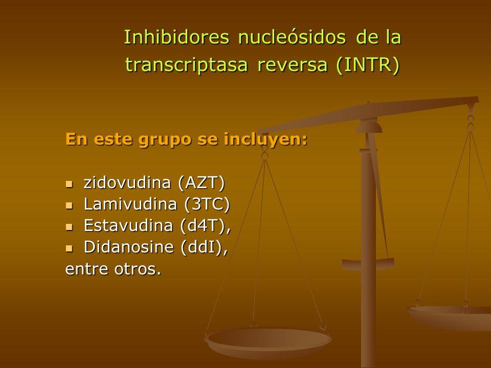 Inhibidores nucleósidos de la transcriptasa reversa (INTR) En este grupo se incluyen: zidovudina (AZT) zidovudina (AZT) Lamivudina (3TC) Lamivudina (3