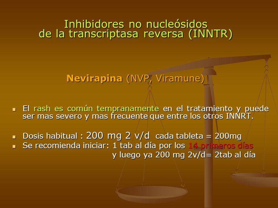 Nevirapina (NVP, Viramune) Nevirapina (NVP, Viramune) El rash es común tempranamente en el tratamiento y puede ser mas severo y mas frecuente que entr