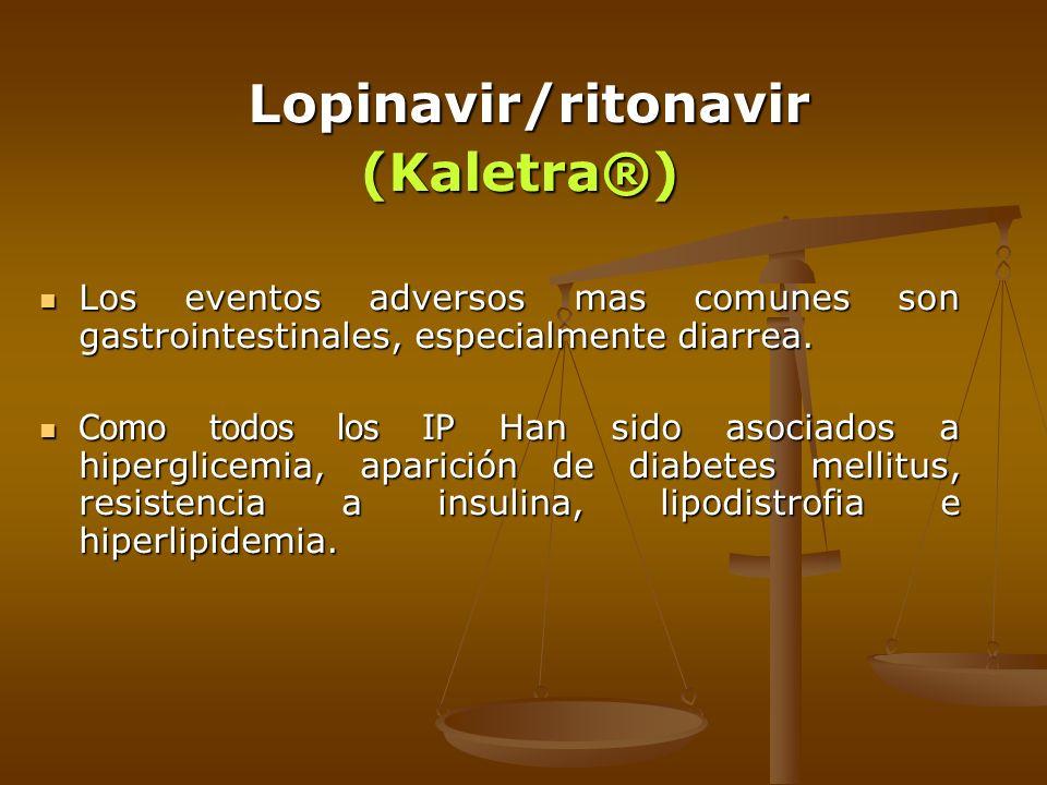 Lopinavir/ritonavir Lopinavir/ritonavir (Kaletra®) (Kaletra®) Los eventos adversos mas comunes son gastrointestinales, especialmente diarrea. Los even