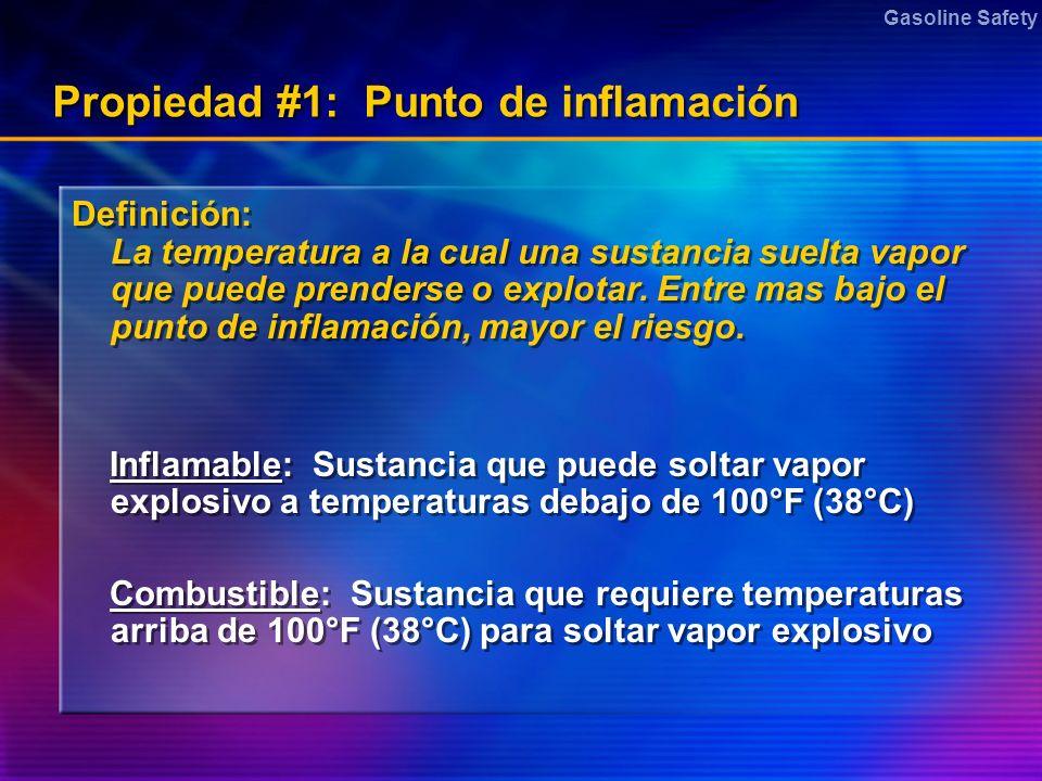 Gasoline Safety Propiedad #1: Punto de inflamación Definición: La temperatura a la cual una sustancia suelta vapor que puede prenderse o explotar. Ent