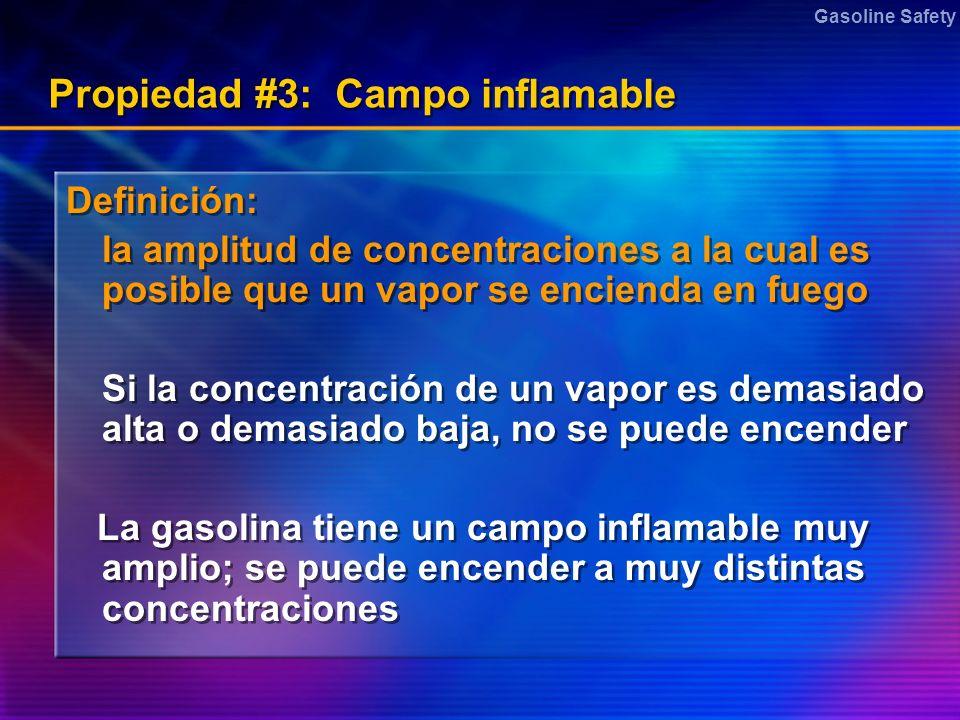 Gasoline Safety Propiedad #3: Campo inflamable Definición: la amplitud de concentraciones a la cual es posible que un vapor se encienda en fuego Si la