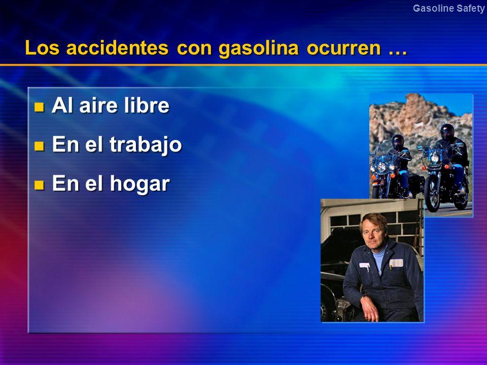 Gasoline Safety Los accidentes con gasolina ocurren … Al aire libre En el trabajo En el hogar Al aire libre En el trabajo En el hogar