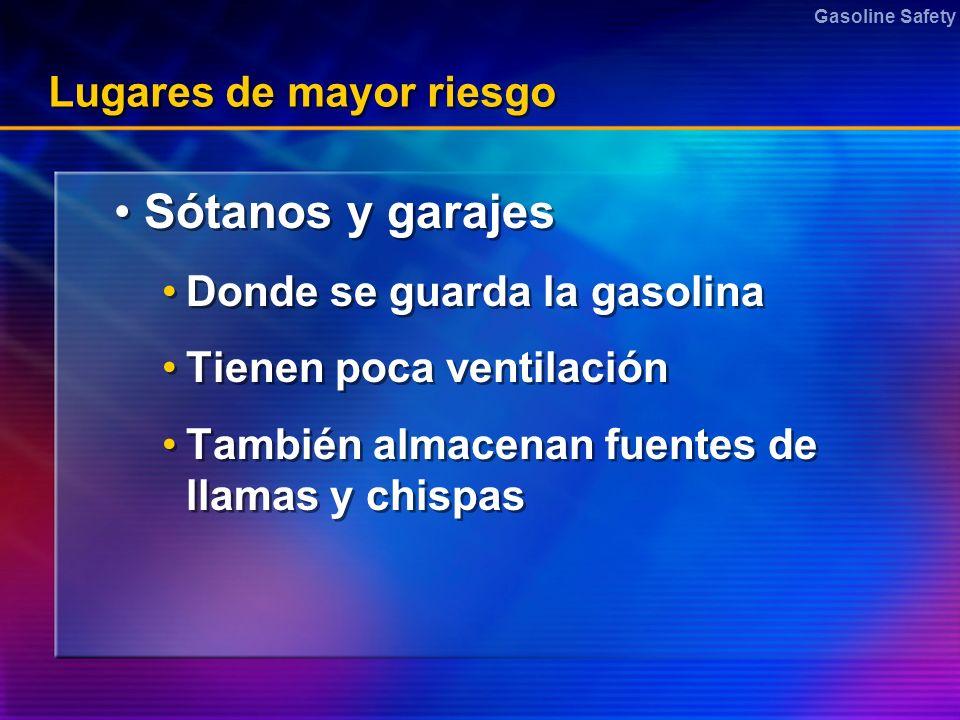 Gasoline Safety Lugares de mayor riesgo Sótanos y garajes Donde se guarda la gasolina Tienen poca ventilación También almacenan fuentes de llamas y ch