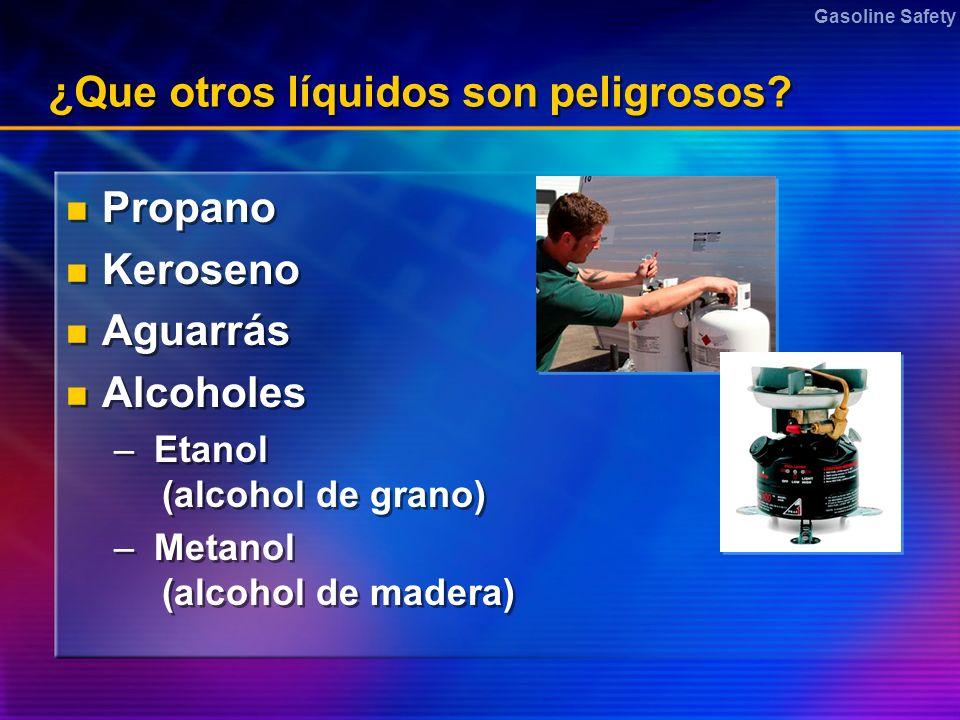 Gasoline Safety ¿Que otros líquidos son peligrosos? Propano Keroseno Aguarrás Alcoholes – Etanol (alcohol de grano) – Metanol (alcohol de madera) Prop