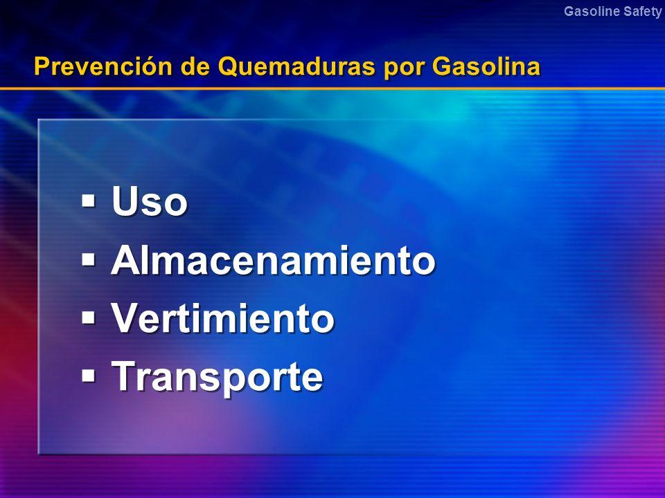 Gasoline Safety Prevención de Quemaduras por Gasolina Uso Almacenamiento Vertimiento Transporte Uso Almacenamiento Vertimiento Transporte