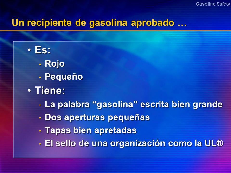 Gasoline Safety Un recipiente de gasolina aprobado … Es: Rojo Pequeño Tiene: La palabra gasolina escrita bien grande Dos aperturas pequeñas Tapas bien