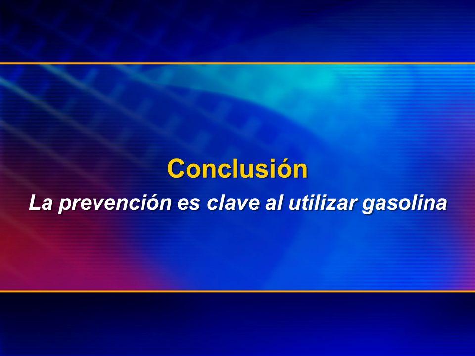 Conclusión La prevención es clave al utilizar gasolina
