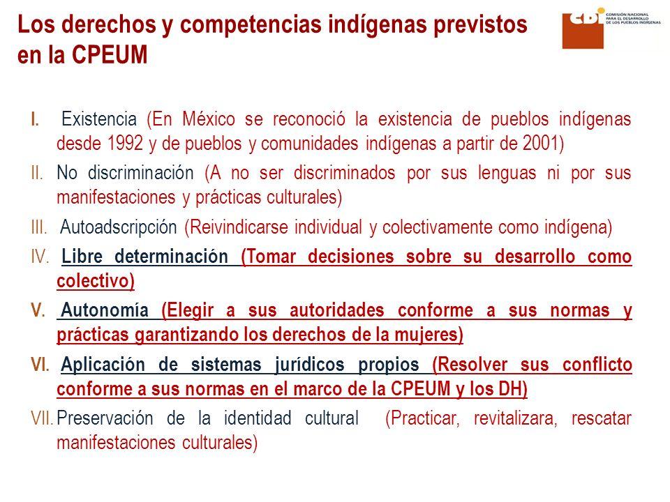 Los derechos y competencias indígenas previstos en la CPEUM I. Existencia (En México se reconoció la existencia de pueblos indígenas desde 1992 y de p