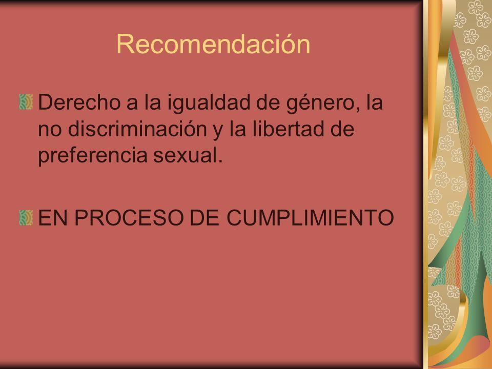 Recomendación Derecho a la igualdad de género, la no discriminación y la libertad de preferencia sexual. EN PROCESO DE CUMPLIMIENTO