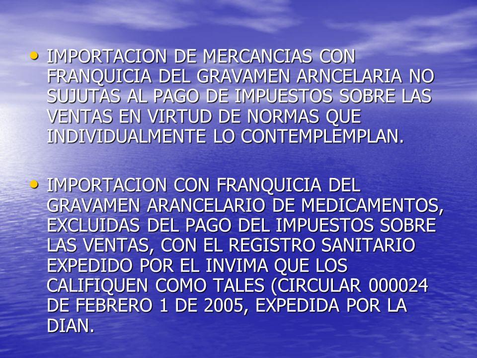 IMPORTACION DE MERCANCIAS CON FRANQUICIA DEL GRAVAMEN ARNCELARIA NO SUJUTAS AL PAGO DE IMPUESTOS SOBRE LAS VENTAS EN VIRTUD DE NORMAS QUE INDIVIDUALME