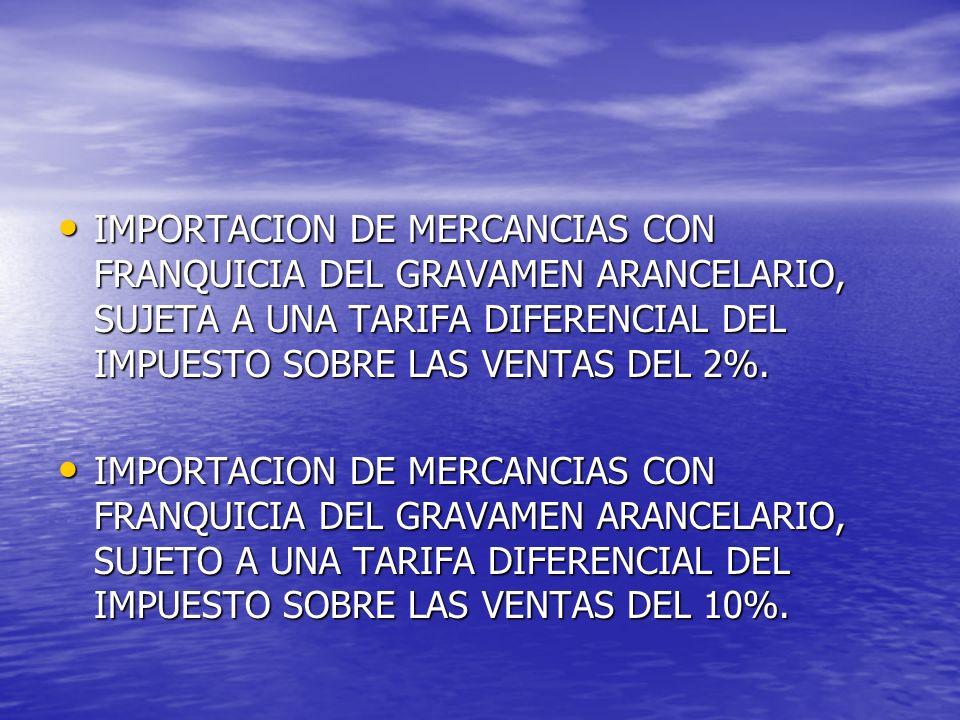 IMPORTACION DE MERCANCIAS CON FRANQUICIA DEL GRAVAMEN ARANCELARIO, SUJETA A UNA TARIFA DIFERENCIAL DEL IMPUESTO SOBRE LAS VENTAS DEL 2%. IMPORTACION D