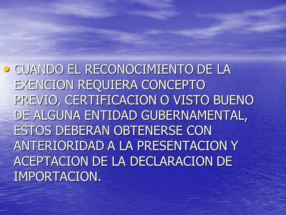 CUANDO EL RECONOCIMIENTO DE LA EXENCION REQUIERA CONCEPTO PREVIO, CERTIFICACION O VISTO BUENO DE ALGUNA ENTIDAD GUBERNAMENTAL, ESTOS DEBERAN OBTENERSE