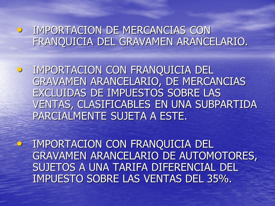 IMPORTACION CON FRANQUICIA DEL GRAVAMEN ARANCELARIO DE MERCANCIAS, SUJETA A UNA TARIFA DEL IMPUESTO SOBRE LAS VENTAS DEL 20%.
