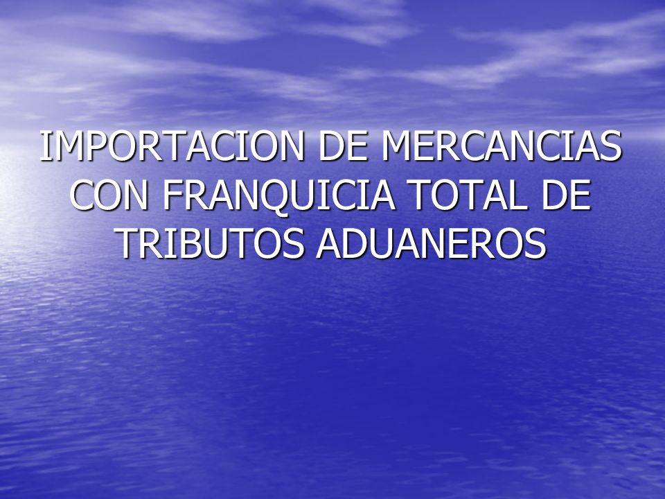 IMPORTACION DE MERCANCIAS CON FRANQUICIA SUJETAS AL PAGO DE LOS TRIBUTOS A QUE HUBIERE LUGAR