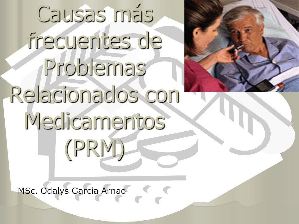 Causas más frecuentes de Problemas Relacionados con Medicamentos (PRM) MSc. Odalys García Arnao