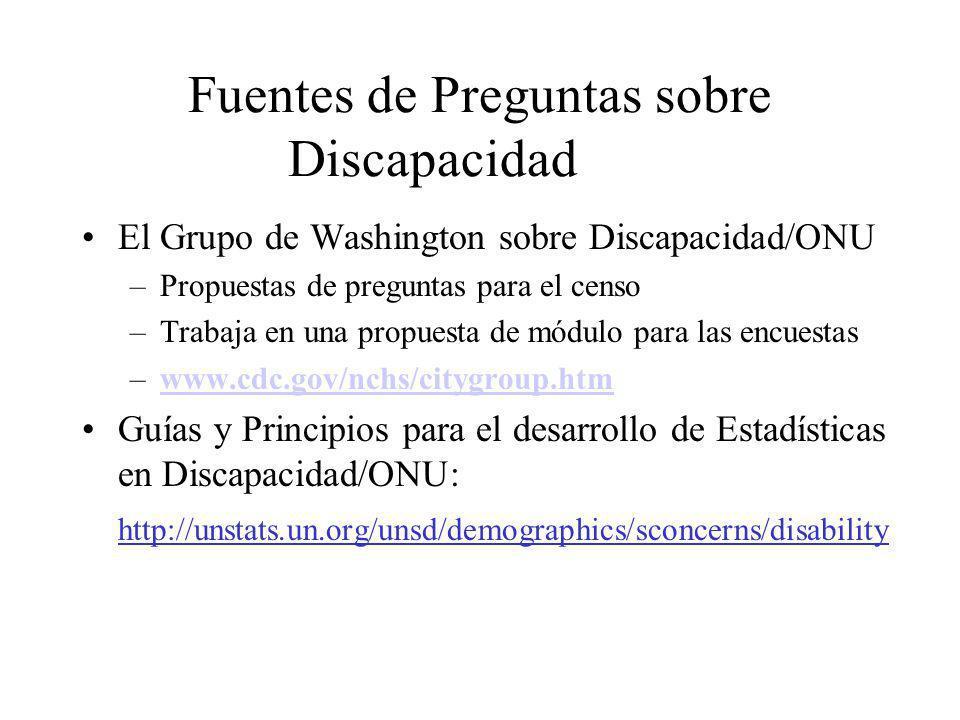 Fuentes de Preguntas sobre Discapacidad El Grupo de Washington sobre Discapacidad/ONU –Propuestas de preguntas para el censo –Trabaja en una propuesta