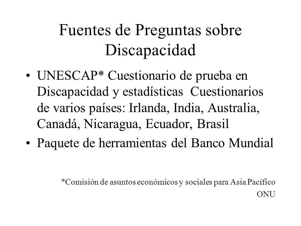 Fuentes de Preguntas sobre Discapacidad UNESCAP* Cuestionario de prueba en Discapacidad y estadísticas Cuestionarios de varios países: Irlanda, India,