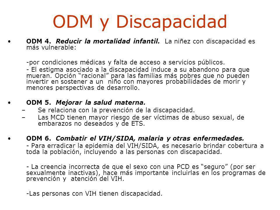 ODM y Discapacidad ODM 4. Reducir la mortalidad infantil. La niñez con discapacidad es más vulnerable: -por condiciones médicas y falta de acceso a se