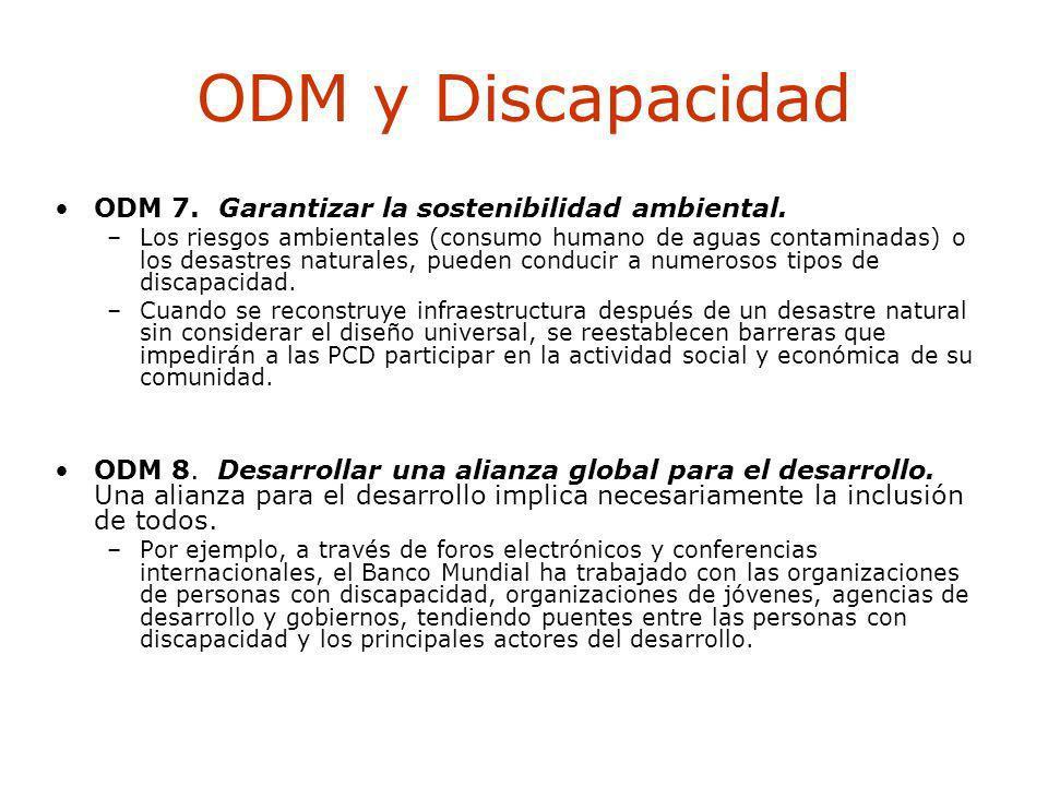 ODM y Discapacidad ODM 7. Garantizar la sostenibilidad ambiental. –Los riesgos ambientales (consumo humano de aguas contaminadas) o los desastres natu