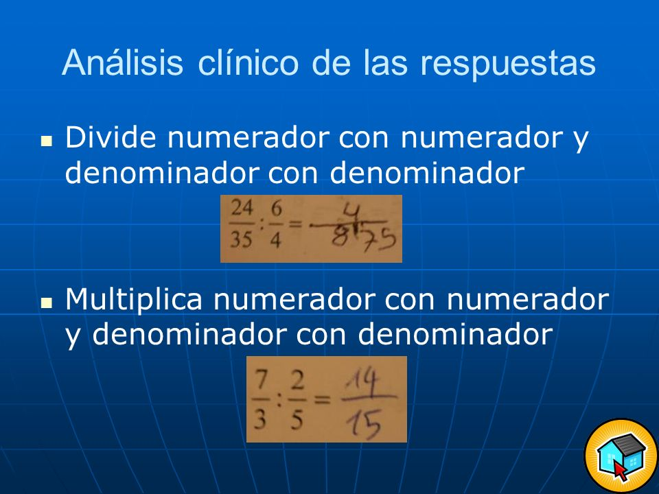 Análisis clínico de las respuestas Divide numerador con numerador y denominador con denominador Multiplica numerador con numerador y denominador con d
