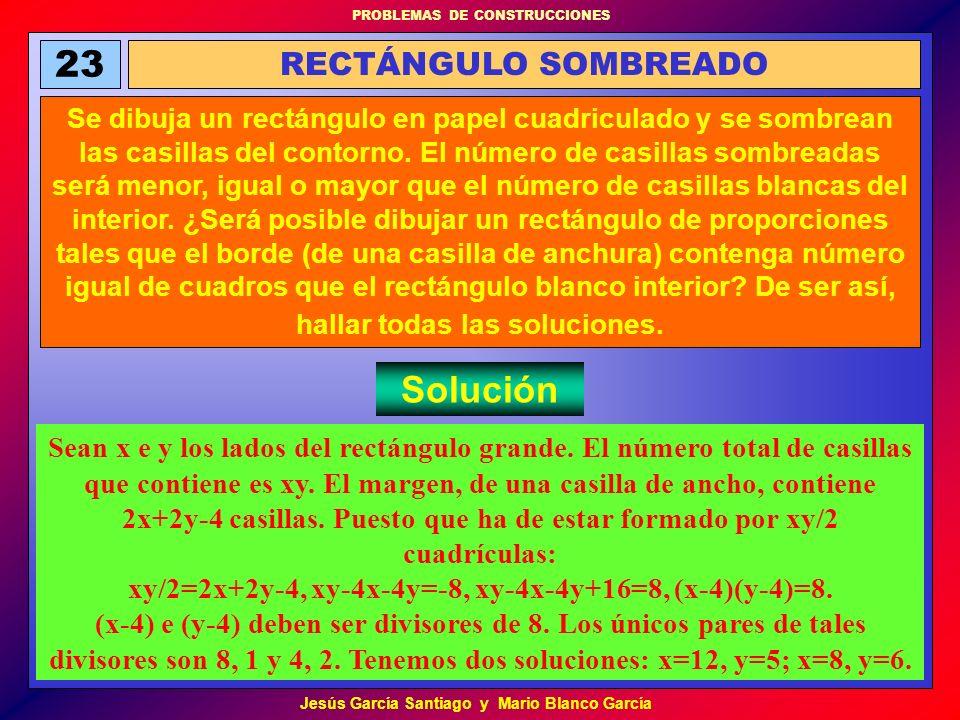 PROBLEMAS DE CONSTRUCCIONES Jesús García Santiago y Mario Blanco García 23 RECTÁNGULO SOMBREADO Se dibuja un rectángulo en papel cuadriculado y se som