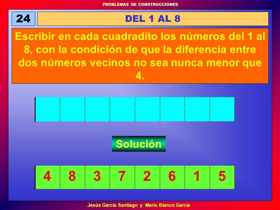 PROBLEMAS DE CONSTRUCCIONES Jesús García Santiago y Mario Blanco García 24 DEL 1 AL 8 Escribir en cada cuadradito los números del 1 al 8, con la condi