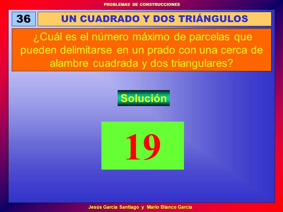 PROBLEMAS DE CONSTRUCCIONES Jesús García Santiago y Mario Blanco García 36 UN CUADRADO Y DOS TRIÁNGULOS ¿Cuál es el número máximo de parcelas que pued