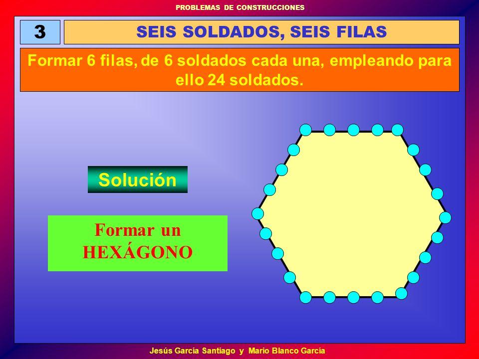 PROBLEMAS DE CONSTRUCCIONES Jesús García Santiago y Mario Blanco García SEIS SOLDADOS, SEIS FILAS 3 Formar 6 filas, de 6 soldados cada una, empleando