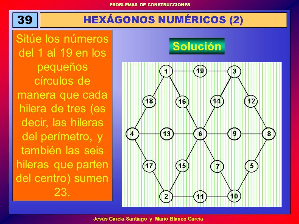 PROBLEMAS DE CONSTRUCCIONES Jesús García Santiago y Mario Blanco García 39 HEXÁGONOS NUMÉRICOS (2) Sitúe los números del 1 al 19 en los pequeños círcu