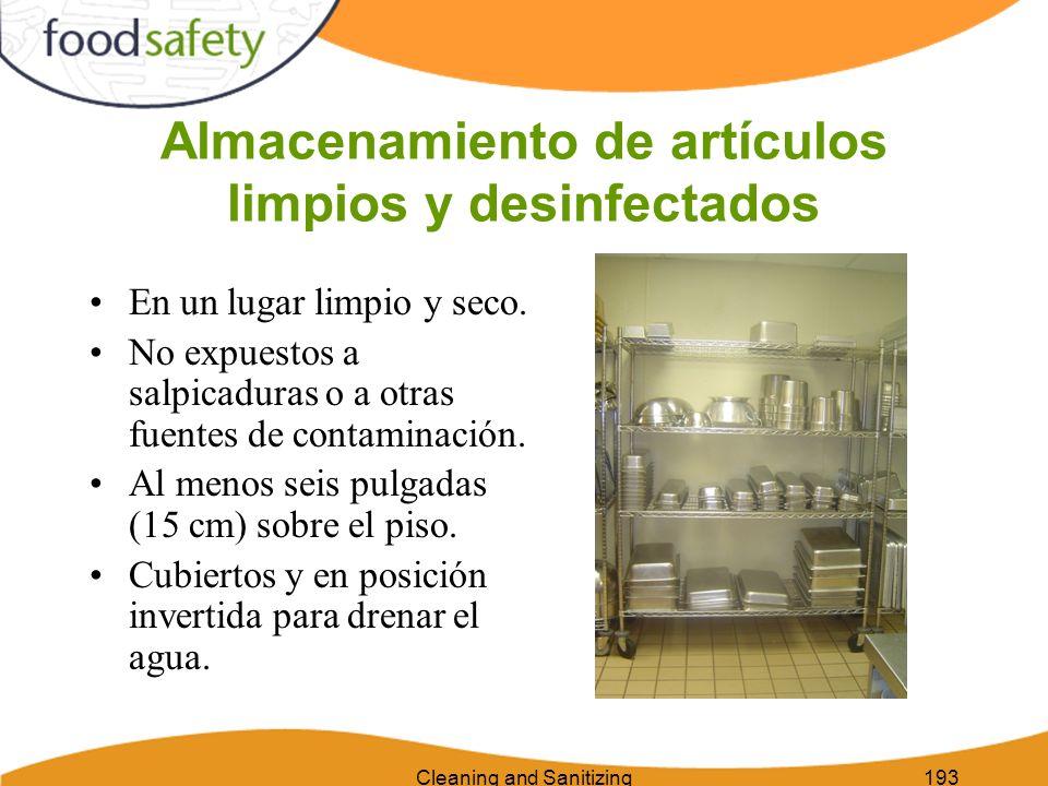Cleaning and Sanitizing193 Almacenamiento de artículos limpios y desinfectados En un lugar limpio y seco. No expuestos a salpicaduras o a otras fuente