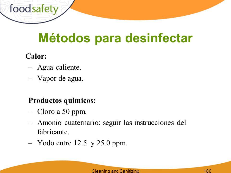 Cleaning and Sanitizing180 Métodos para desinfectar Calor: –Agua caliente. –Vapor de agua. Productos quimicos: –Cloro a 50 ppm. –Amonio cuaternario: s