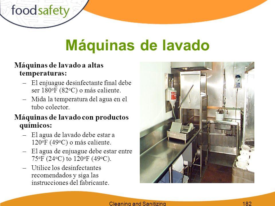 Cleaning and Sanitizing182 Máquinas de lavado Máquinas de lavado a altas temperaturas: –El enjuague desinfectante final debe ser 180 o F (82 o C) o má